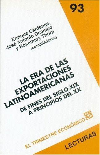 Era de las exportaciones latinoamericanas, La. De fines del siglo XIX a principios del XX