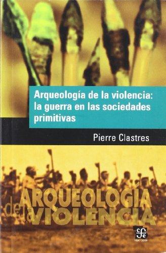 Arqueología de la violencia: la guerra en las sociedades primitivas