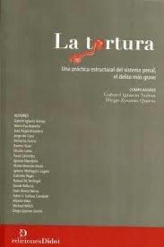 Tortura Una Practica Estructural Del Sistema Penal, El Delito Mas Grave, La