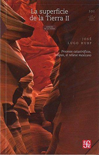 Superficie de la tierra, II, La. Procesos catastróficos, mapas, el relieve mexicano