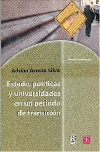 Estado, políticas y universidades en un periodo de transición. Análisis de tres experiencias institucionales en México