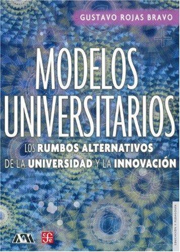 Modelos universitarios. Los rumbos alternativos de la universidad y la innovación