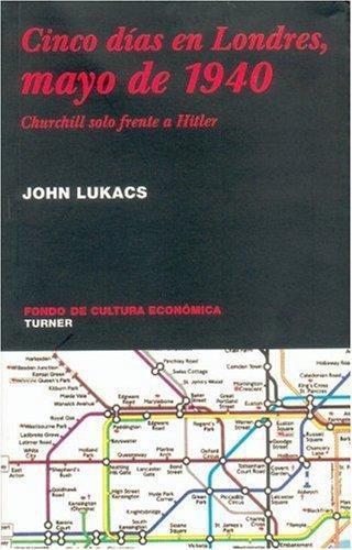 Cinco días en Londres, mayo de 1940. Churchill solo frente a Hitler