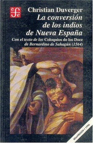 Conversión de los indios de nueva España:, La. Con el texto de los coloquios de los doce de Ber