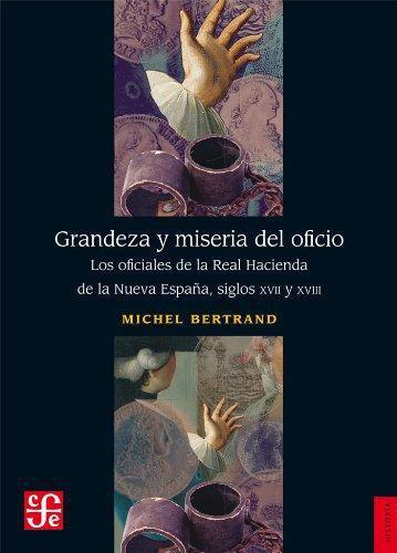 Grandeza y miseria del oficio. Los oficiales de la Real Hacienda de la Nueva España