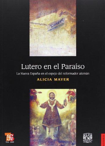 Lutero en el Paraíso. La Nueva España en el espejo del reformador alemán