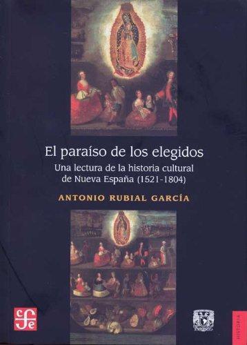 Paraíso de los elegidos, El. Una lectura de la historia cultural de nueva España (1521-1804)