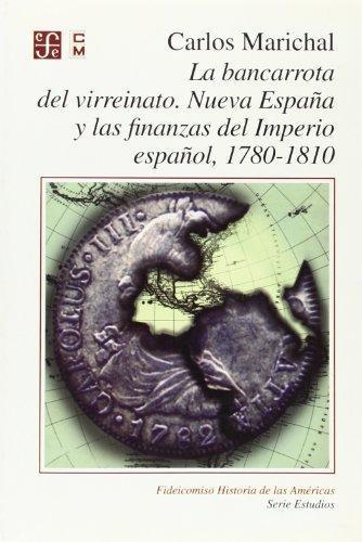 Bancarrota del virreinato, La. Nueva España y las finanzas del imperio español, 1780 -1810