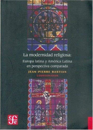 Modernidad religiosa:, La. Europa Latina y América Latina en perspectiva comparada