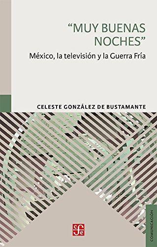 Muy buenas noches'. México, la televisión y la Guerra Fría