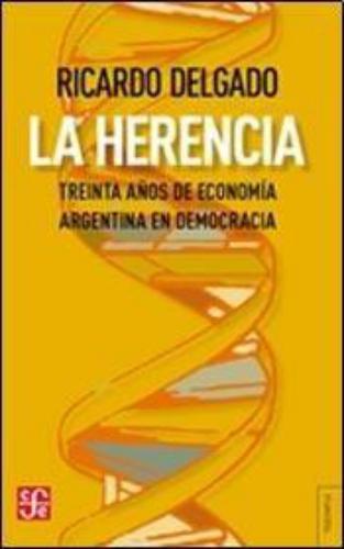 Herencia, La. treinta años de economía argentina en democracia