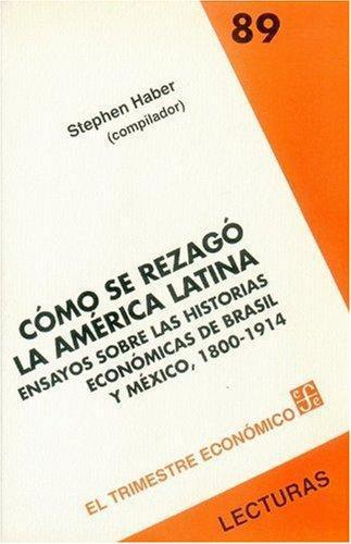 Cómo se rezagó la América Latina: ensayos sobre las historias económicas de Brasil y México. 1