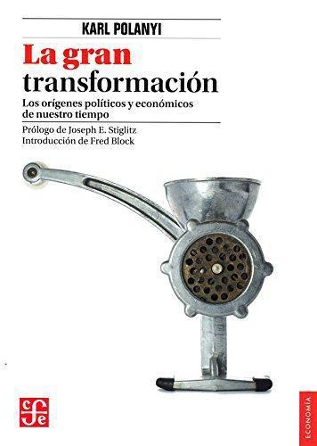 Gran transformación:, La. Los orígenes políticos y económicos de nuestro tiempo