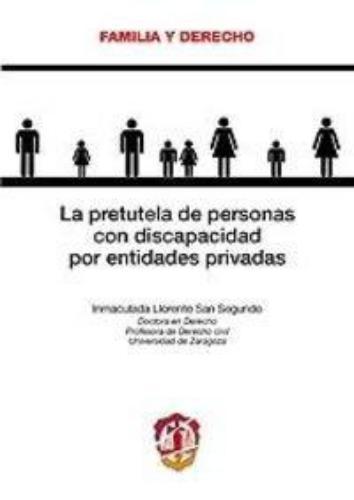Pretutela De Personas Con Discapacidad Por Entidades Privadas, La