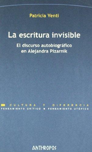 Escritura Invisible. El Discurso Autobiografico En Alejandra Pizarnik, La