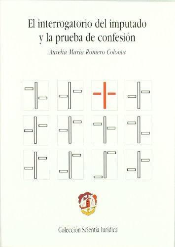 Interrogatorio Del Imputado Y La Prueba De Confesion, El
