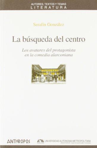 Busqueda Del Centro Los Avatares Del Protagonista En La Comedia Alarconiana, La