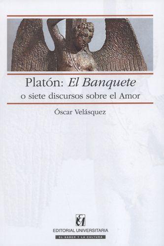 Platon: El Banquete O Siete Discursos Sobre El Amor