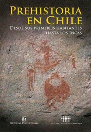 Prehistoria En Chile Desde Sus Primeros Habitantes Hasta Los Incas