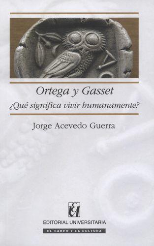 Ortega Y Gasset. Que Significa Vivir Humanamente?