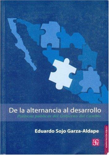 De la alternancia al desarrollo. Políticas públicas del gobierno del cambio