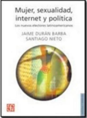 Mujer, sexualidad, internet y política. Los nuevos electores latinoamericanos