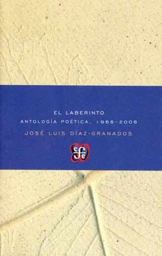 Laberinto, El. Antología poética, 1968-2008