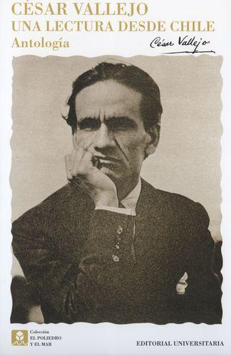 Cesar Vallejo. Una Lectura Desde Chile. Antologia