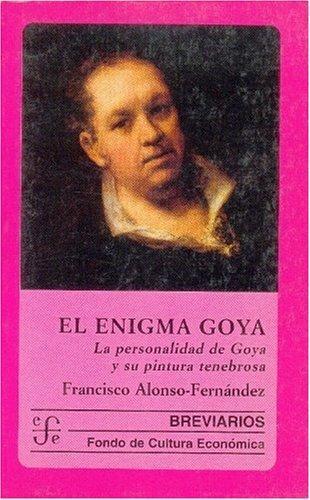 Enigma de Goya:, El. La personalidad de Goya y su pintura tenebrosa