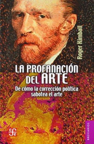 Profanación del arte, La. De cómo la corrección política sabotea el arte