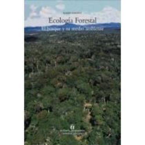 Ecologia Forestal. El Bosque Y Su Medio Ambiente