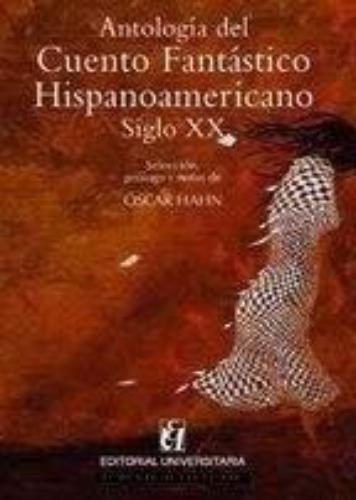 Antologia Del Cuento Fantastico Hispanoamericano. Siglo Xx
