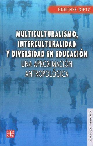 Multiculturalismo, interculturalidad y diversidad en educacion. Una aproximacion antropologica