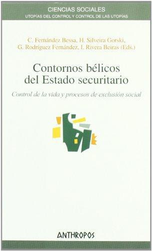 Contornos Belicos Del Estado Securitario. Control De La Vida Y Procesos De Exclusion Social