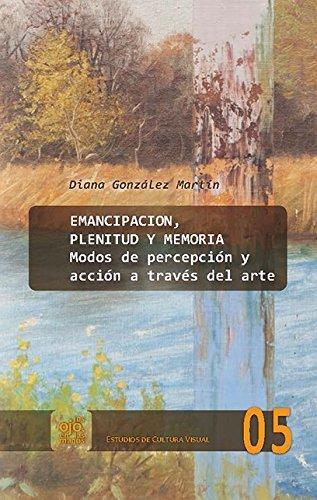 Emancipacion Plenitud Y Memoria Modos De Percepcion Y Accion A Traves Del Arte