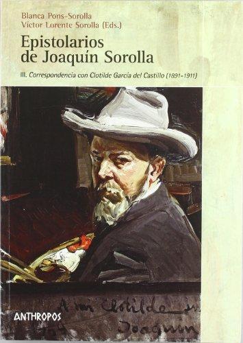 Epistolarios De Joaquin Sorolla Iii. Correspondencia Con Clotilde Garcia Del Castillo (1891-1911)