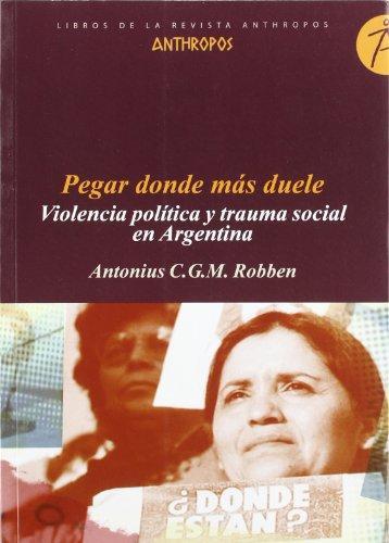 Pegar Donde Mas Duele. Violencia Politica Y Trauma Social En Argentina