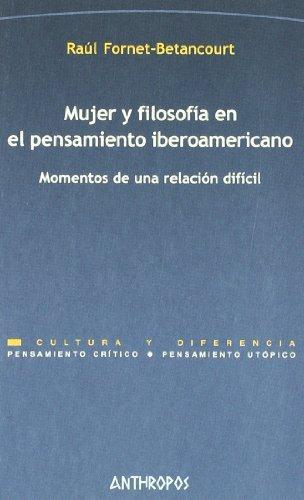 Mujer Y Filosofia En El Pensamiento Iberoamericano. Momentos De Una Relacion Dificil