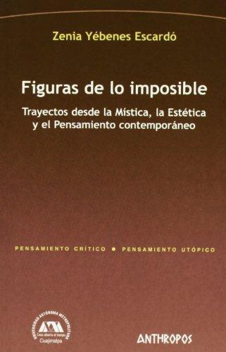 Figuras De Lo Imposible Trayectos Desde La Mistica La Estetica Y El Pensamiento Contemporaneo