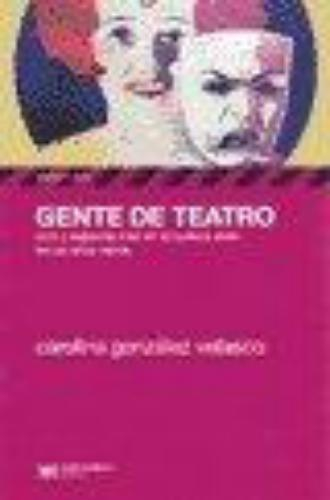Gente De Teatro. Ocio Y Espectaculos En La Buenos Aires De Los Años Veinte