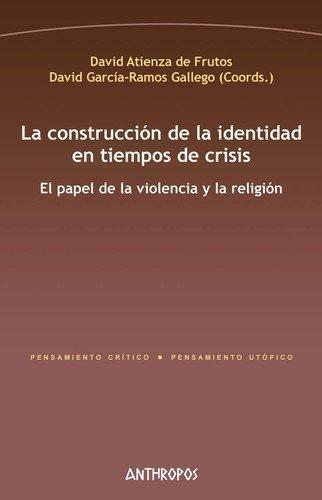 Construccion De La Identidad En Tiempos De Crisis. El Papel De La Violencia Y La Religion, La