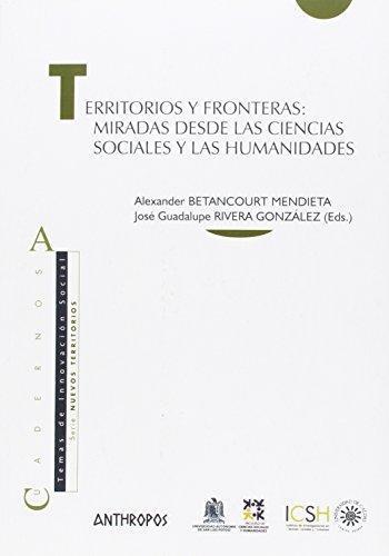 Territorios Y Fronteras: Miradas Desde Las Ciencias Sociales Y Las Humanidades