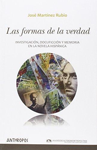 Formas De La Verdad. Investigacion Docuficcion Y Memoria En La Novela Hispanica, Las