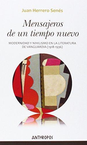 Mensajeros De Un Tiempo Nuevo. Modernidad Y Nihilismo En La Literatura De Vanguardia (1918-1936)