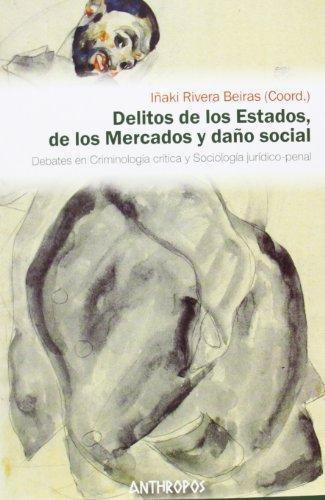 Delitos De Los Estados De Los Mercados Y Daño Social. Debates En Criminologia Critica Y Sociologia Juridico