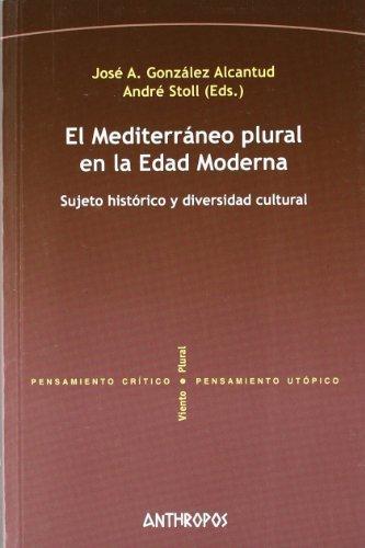Mediterraneo Plural En La Edad Moderna. Sujeto Historico Y Diversidad Cultural, El