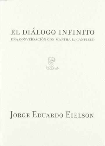 Jorge Eduardo Eielson. El Dialogo Infinito. Una Conversacion Con Martha L.Canfield