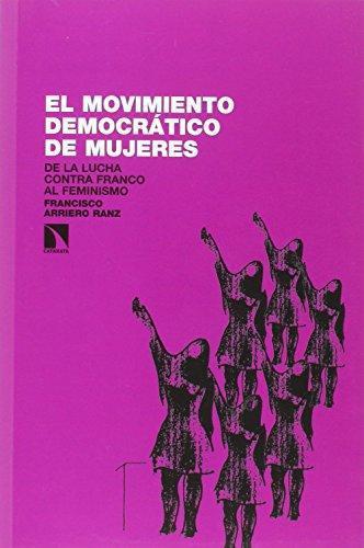 Movimiento Democratico De Mujeres De La Lucha Contra Franco Al Feminismo, El