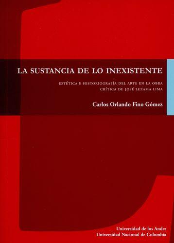 Sustancia De Lo Inexistente. Estetica E Historiografia Del Arte En La Obra Critica De Jose Lezama Lima, La