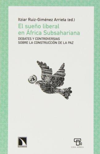 Sueño Liberal En Africa Subsahariana. Debates Y Controversias Sobre La Construccion De La Paz, El